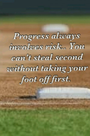 Softball Life Lesson: Progress always involves risks. You can't steal ...
