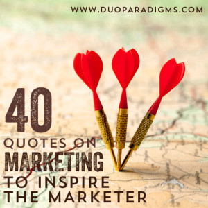 40 Quotes on Marketing, to Inspire the Marketer, and from Great ...