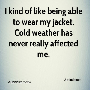 kind of like being able to wear my jacket. Cold weather has never ...