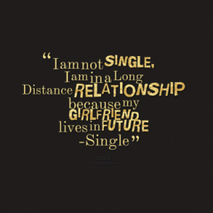 am not SINGLE, I am in a Long Distance RELATIONSHIP because my ...