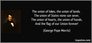 ... union of hearts, the union of hands, And the flag of our Union forever