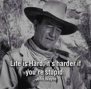 John Wayne stupid life quote