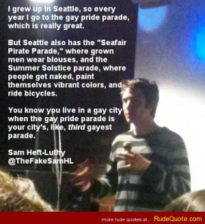 Rude Quotes » I grew up in Seattle, so every year I go to the gay ...