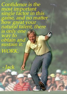 Golf great Jack Nicklaus on confidence and work.