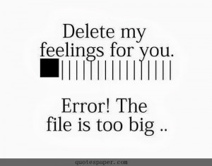 Delet my feelings for you. Error! The file is too big.