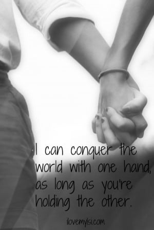 can conquer the world with one hand as long as you're holding the ...