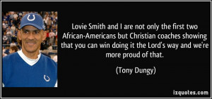 ... win doing it the Lord's way and we're more proud of that. - Tony Dungy