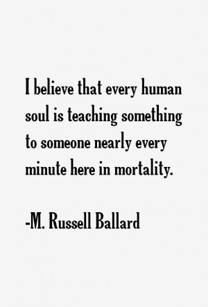 believe that every human soul is teaching something to someone ...
