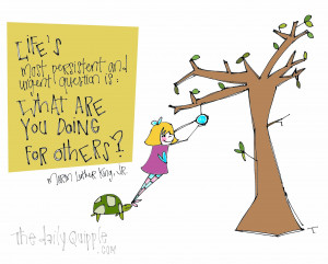 ... question is: What are you doing for others?
