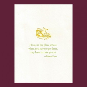 Home is the place.... Robert Frost quote - letterpress card