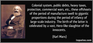... by a vast, Hero-like slaughter of the innocents. - Karl Marx