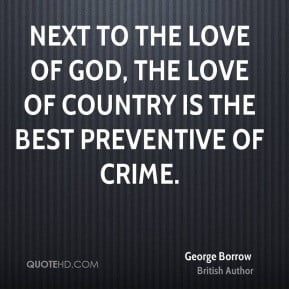 Next to the love of God, the love of country is the best preventive of ...
