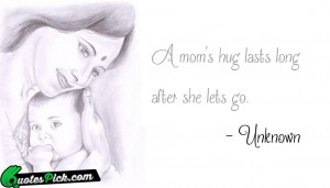 Moms Hug Lasts Long by unknown Picture Quotes