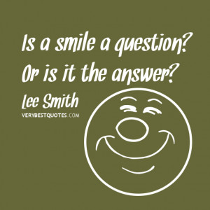 Is a smile a question? Or is it the answer?