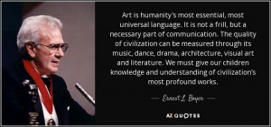 Art is humanity's most essential, most universal language. It is not a ...