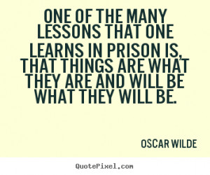 ... lessons that one learns in prison.. Oscar Wilde best friendship quotes