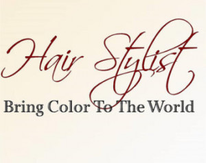 Hair Stylist Quotes Life Hair stylist bring color to