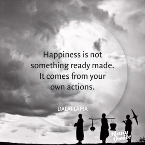 ... something ready made. It comes from your own actions. – Dalai Lama