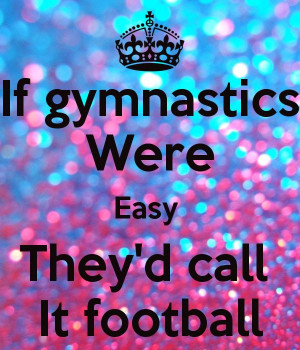 if gymnastics were easy they call it football | If gymnastics Were ...