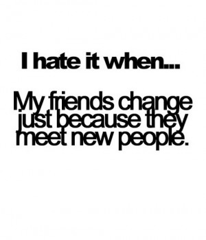... When My Friends Change Just Because They Meet New People - Hate Quote