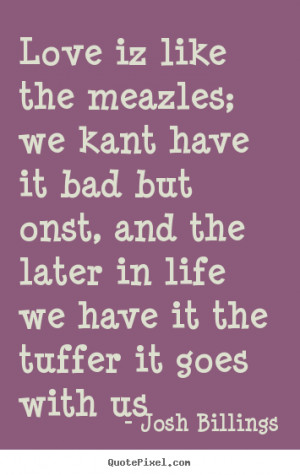 Quote about love - Love iz like the meazles; we kant have it bad but..