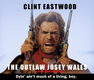 The Outlaw Josey Wales Quotes Outlaw Josey Wales Quotes