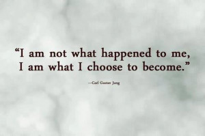 ... What Happened To Me I Am What I Choose To Become - Determination Quote