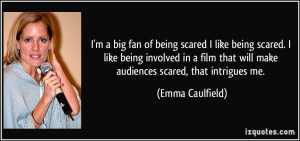 big fan of being scared I like being scared. I like being ...