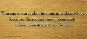 Mistakes Quotes-Thoughts-You can never make the same mistakes twice