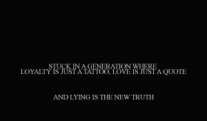 ... IS JUST A TATTOO, LOVE IS JUST A QUOTE AND LYING IS THE NEW TRUTH