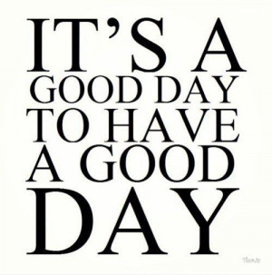 good day quotes A Good Day To Have A Good Day Quotes