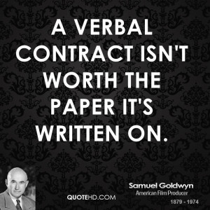 verbal contract isn't worth the paper it's written on.