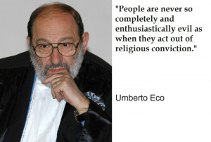 Umberto Eco — 'People are never so completely and enthusiastically ...
