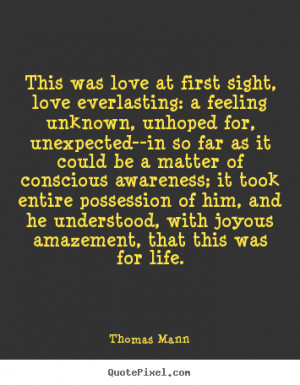 ... love everlasting: a feeling unknown,.. Thomas Mann famous life quotes