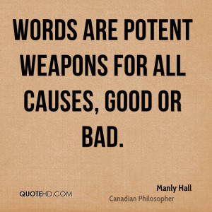 Words are potent weapons for all causes, good or bad.