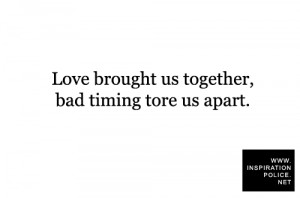 leilockheart:Love brought us together, bad timing tore us apart.