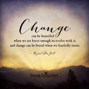 Change can be beautiful by Bryant McGill