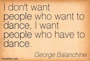 Quote from George Balanchine.