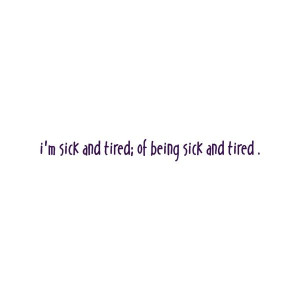 sick and tired of being sick and tired found on Polyvore: Quotes 3 ...