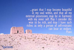 ... riches as only a person of self-restraint can bear or endure. -Plato