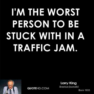 the worst person to be stuck with in a traffic jam.