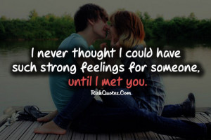 ... Thought I Could Have Such Strong Feelings For Someone, Until I Met You