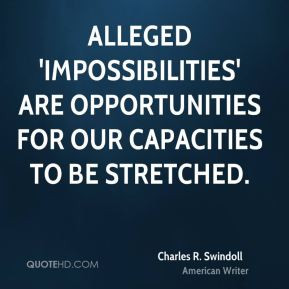 Charles R. Swindoll - Alleged 'impossibilities' are opportunities for ...
