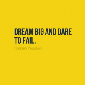 ... the opportunity to try again dream big and dare to fail norman vaughan
