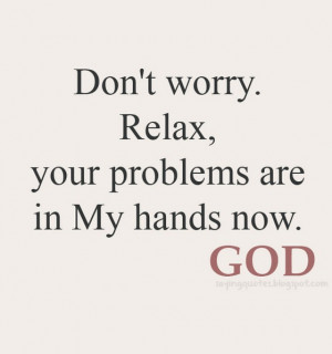Dont Worry Relax Your problems
