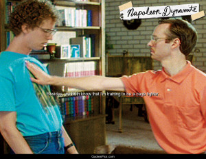 ... know that I'm training to be a cage fighter. – Napoleon Dynamite