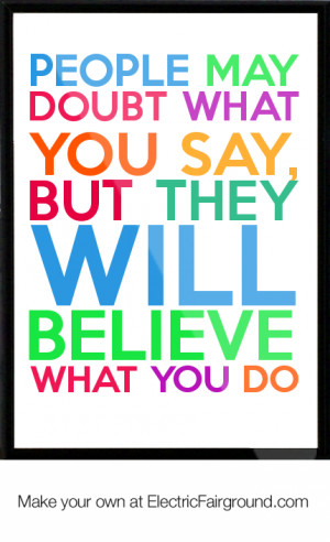 ... may doubt what you say, but they will believe what you do Framed Quote