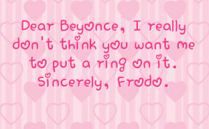 ... really don t think you want me to put a ring on it sincerely frodo