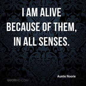 Auntie Noorie - I am alive because of them, in all senses.