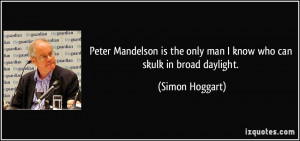 Peter Mandelson is the only man I know who can skulk in broad daylight ...